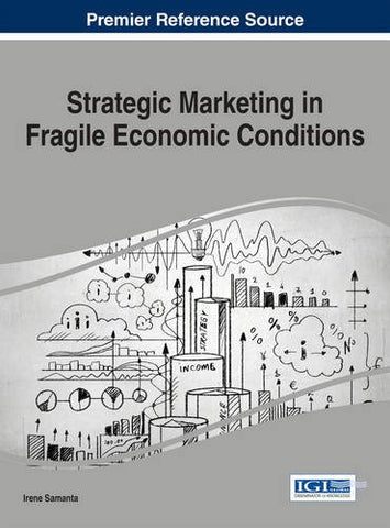Strategic Marketing in Fragile Economic Conditions (Advances in Marketing, Customer Relationship Management, and E-Services)
