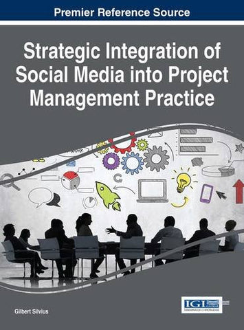 Strategic Integration of Social Media into Project Management Practice (Advances in It Personnel and Project Management)