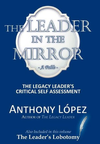 The Leader In The Mirror: The Legacy Leader's Critical Self Assessment