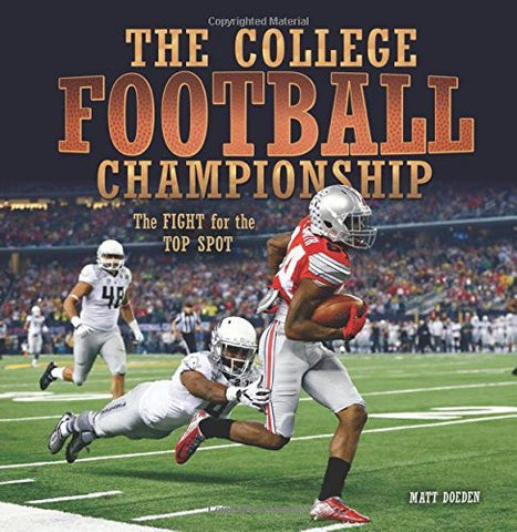 The College Football Championship: The Fight for the Top Spot (Spectacular Sports)