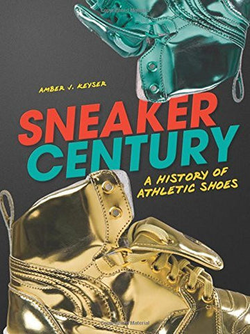 Sneaker Century: A History of Athletic Shoes (Nonfiction - Young Adult)