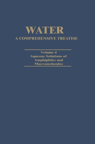 Water A Comprehensive Treatise: Volume 4: Aqueous Solutions of Amphiphiles and Macromolecules