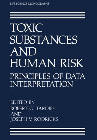 Toxic Substances and Human Risk: Principles of Data Interpretation (Life Science Monographs)