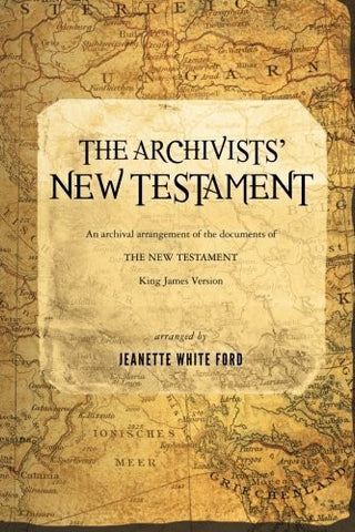 The Archivists' New Testament: An Archival Arrangement of the Documents of the New Testament