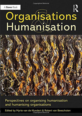 Organisations and Humanisation: Perspectives on organising humanisation and humanising organisations