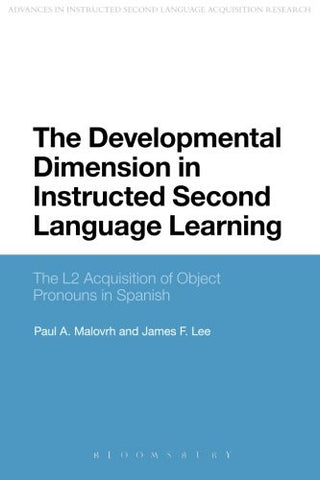 The Developmental Dimension in Instructed Second Language Learning: The L2 Acquisition of Object Pronouns in Spanish (Advances in Instructed Second Language Acquisition Research)