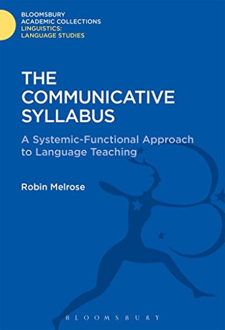 The Communicative Syllabus: A Systemic-Functional Approach to Language Teaching (Linguistics: Bloomsbury Academic Collections)