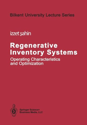 Regenerative Inventory Systems: Operating Characteristics and Optimization (Bilkent University Lecture Series)