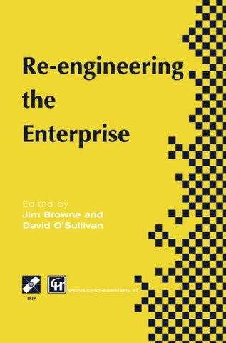 Re-engineering the Enterprise: Proceedings of the IFIP TC5/WG5.7 Working Conference on Re-engineering the Enterprise, Galway, Ireland, 1995 (IFIP Advances in Information and Communication Technology)