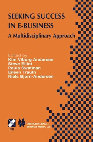 Seeking Success in E-Business: A Multidisciplinary Approach (IFIP Advances in Information and Communication Technology)
