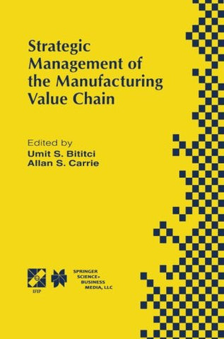 Strategic Management of the Manufacturing Value Chain: Proceedings of the International Conference of the Manufacturing Value-Chain August '98, Troon, ... in Information and Communication Technology)