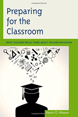 Preparing for the Classroom: What Teachers Really Think about Teacher Education