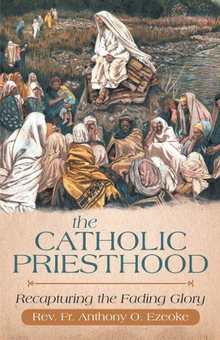 The Catholic Priesthood: Recapturing The Fading Glory