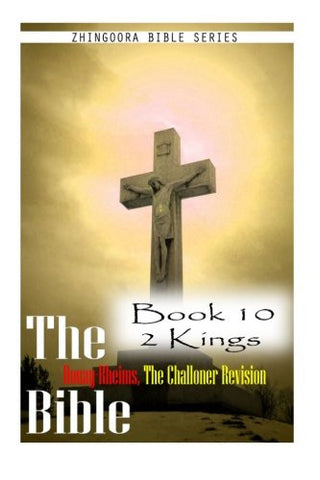 The Bible Douay-Rheims, the Challoner Revision- Book 10 2 Kings
