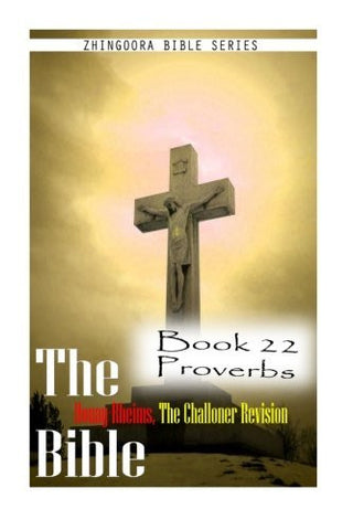 The Bible Douay-Rheims, the Challoner Revision- Book 22 Proverbs