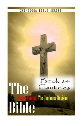 The Bible Douay-Rheims, the Challoner Revision- Book 24 Canticles