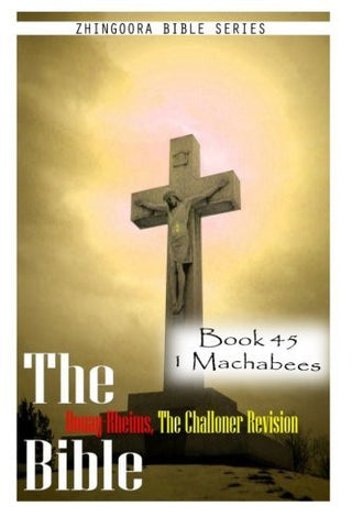 The Bible Douay-Rheims, the Challoner Revision- Book 45 1 Machabees