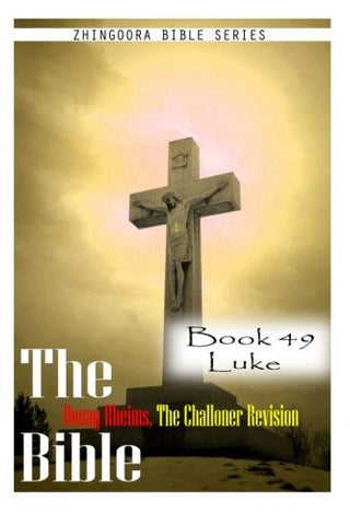 The Bible Douay-Rheims, the Challoner Revision- Book 49 Luke
