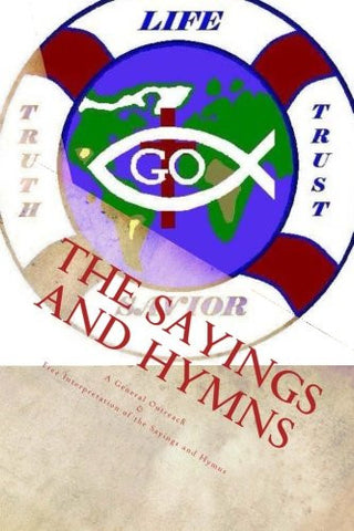 The Sayings and Hymns: A General Outreach  &  Free Interpretation of the Sayings and Hymns