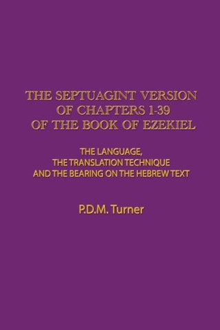The Septuagint Version of Chapters 1-39 of the Book of Ezekiel: The Language, the Translation Technique and the Bearing on the Hebrew Text
