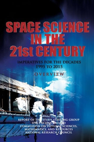Space Science in the Twenty-First Century:  Imperatives for the Decades 1995 to 2015:  Overview