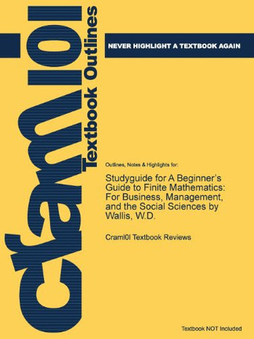 Studyguide for a Beginner's Guide to Finite Mathematics: For Business, Management, and the Social Sciences by Wallis, W.D.