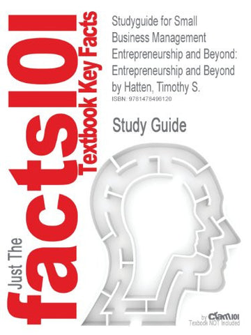 Studyguide for Small Business Management Entrepreneurship and Beyond: Entrepreneurship and Beyond by Hatten, Timothy S.