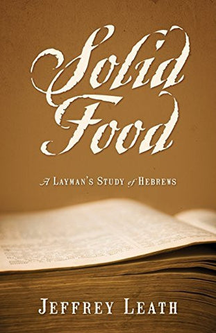 Solid Food: A Layman's Study of Hebrews