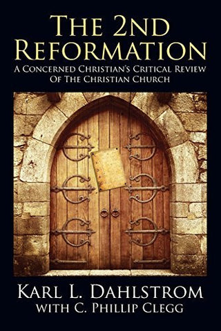 The 2nd Reformation: A Concerned Christian's Critical Review of the Christian Church