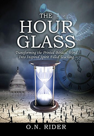The Hour Glass: Transforming the Printed Biblical Word Into Inspired Spirit Filled Teaching