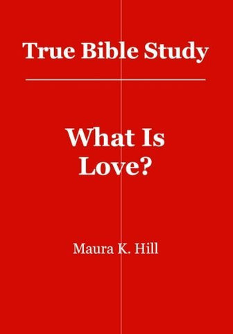 True Bible Study - What Is Love?: What Is Love?