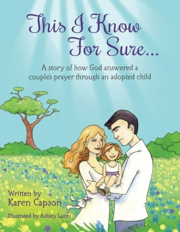 This I Know For Sure...: A Story of How God Answered A Couple's Prayer Through An Adopted Child