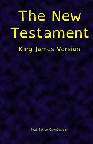 The New Testament, King James Version, Printed in OpenDyslexic
