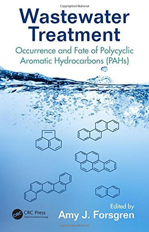 Wastewater Treatment: Occurrence and Fate of Polycyclic Aromatic Hydrocarbons (PAHs) (Advances in Water and Wastewater Transport and Treatment)