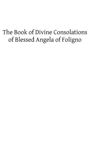 The Book of Divine Consolations of Blessed Angela of Foligno