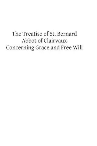 The Treatise of St. Bernard: Concerning Grace and Free Will