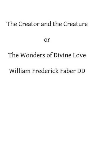 The Creator and the Creature: or The Wonders of Divine Love