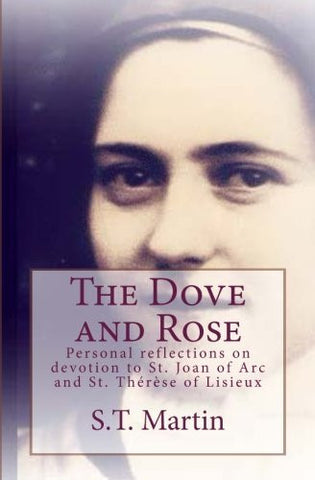 The Dove and Rose: Personal reflections on devotion to St. Joan of Arc and St. Therese of Lisieux