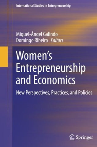Women's Entrepreneurship and Economics: New Perspectives, Practices, and Policies (International Studies in Entrepreneurship)