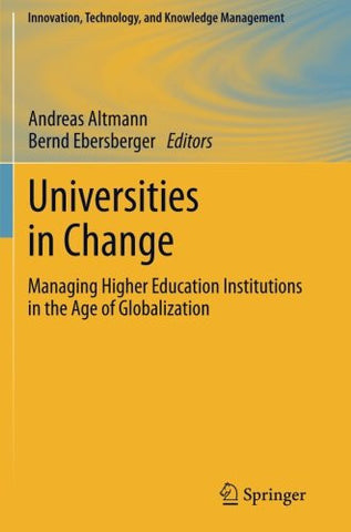 Universities in Change: Managing Higher Education Institutions in the Age of Globalization (Innovation, Technology, and Knowledge Management)