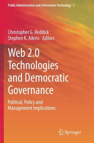 Web 2.0 Technologies and Democratic Governance: Political, Policy and Management Implications (Public Administration and Information Technology)