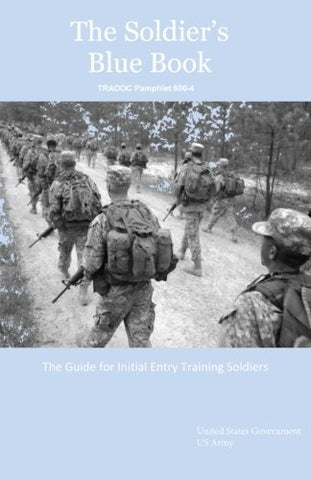 The Soldier's Blue Book: The Guide for Initial Entry Training Soldiers  TRADOC Pamphlet 600-4 (Tradoc Pamplet 600-4)