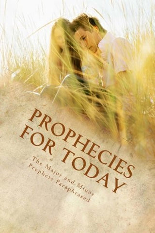 Prophecies for Today: The Major and Minor Prophets Paraphrased
