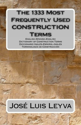 The 1333 Most Frequently Used CONSTRUCTION Terms: English-Spanish-English Dictionary of Construction Terms - Diccionario Inglés-Español-Inglés - ... (The 1333 Most Frequently Used Terms)