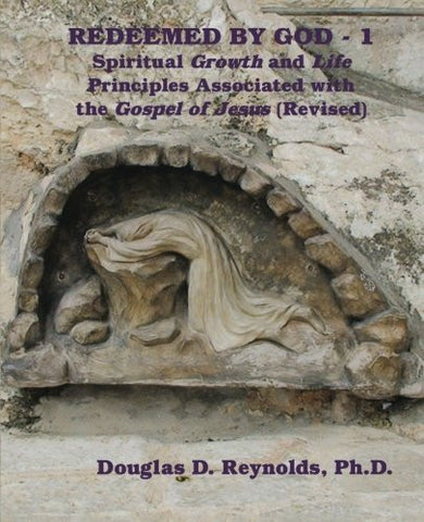 Redeemed By God - 1: Spiritual Growth and Life Principles Associated with the Gospel of Jesus