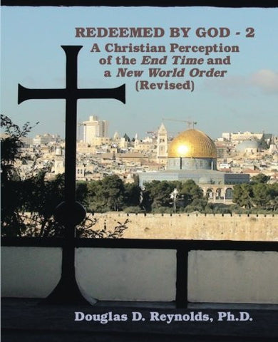 Redeemed by God - 2: A Christian Perception of the End Time and A New World Order(Revised)
