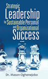 Strategic Leadership for Sustainable Personal and Organizational Success