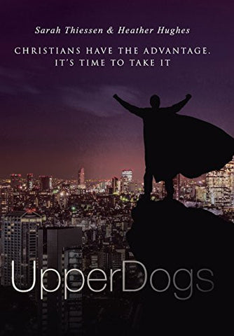 UpperDogs: Christians Have The Advantage. It's Time To Take It