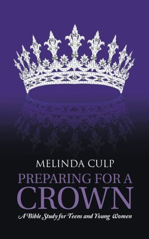 Preparing for a Crown: A Bible Study for Teens and Young Women