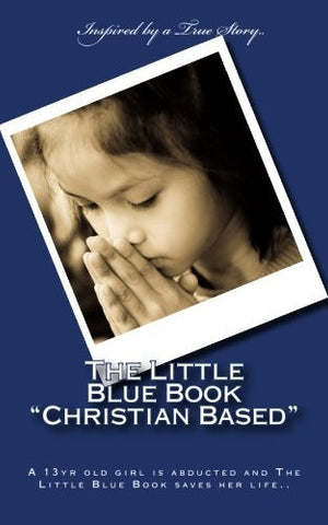 "The Little Blue Book ""Christian Based"": A 13yr old girl is abducted and The Little Blue Book saves her life"